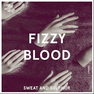 Fizzy Blood - The vocal flames and the atmosphere is heavy and smoggy...