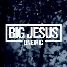 Oneiric - Big Jesus