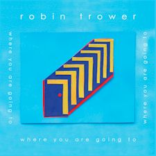 Where You Are Going To - Robin Trower