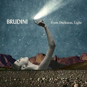 Brudini From Darkness, Light